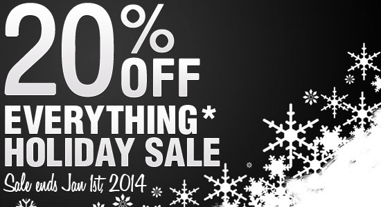20% OFF Everything* Sale ends Jan 1st 2014